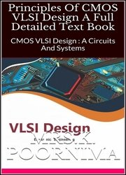 Principles Of CMOS VLSI Design A Full Detailed Text Book: CMOS VLSI Design : A Circuits And Systems