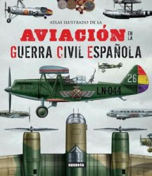 Atlas Ilustrado de la Aviacion en la Guerra Civil Espanola