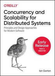 Concurrency and Scalability for Distributed Systems: Principles and Design Approaches for Modern Software (Early Release)